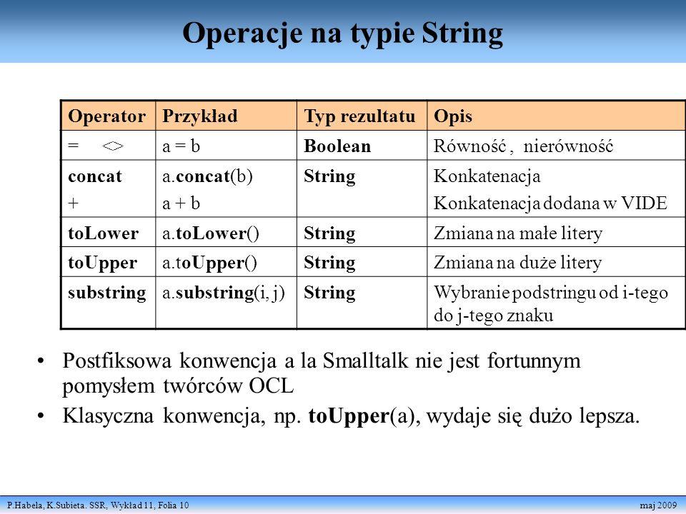P.Habela, K.Subieta. SSR, Wykład 11, Folia 10 maj 2009 Operacje na typie String Postfiksowa konwencja a la Smalltalk nie jest fortunnym pomysłem twórc