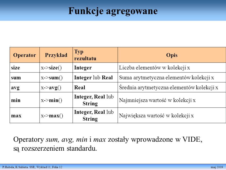 P.Habela, K.Subieta. SSR, Wykład 11, Folia 12 maj 2009 Funkcje agregowane OperatorPrzykład Typ rezultatu Opis sizex->size()IntegerLiczba elementów w k