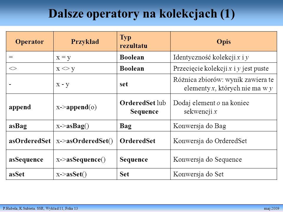 P.Habela, K.Subieta. SSR, Wykład 11, Folia 13 maj 2009 Dalsze operatory na kolekcjach (1) OperatorPrzykład Typ rezultatu Opis =x = yBooleanIdentycznoś