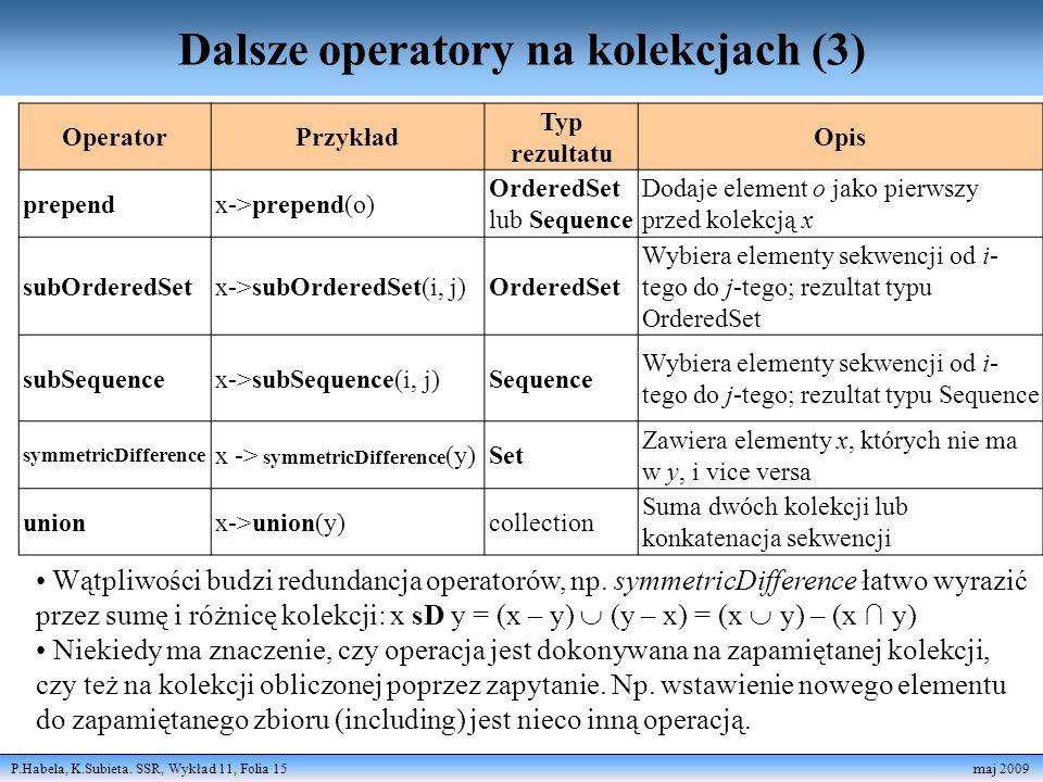 P.Habela, K.Subieta. SSR, Wykład 11, Folia 15 maj 2009 Dalsze operatory na kolekcjach (3) Wątpliwości budzi redundancja operatorów, np. symmetricDiffe