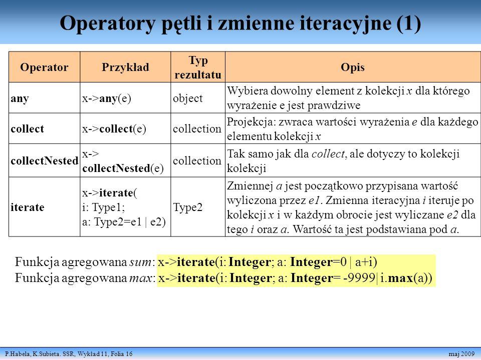 P.Habela, K.Subieta. SSR, Wykład 11, Folia 16 maj 2009 Operatory pętli i zmienne iteracyjne (1) OperatorPrzykład Typ rezultatu Opis anyx->any(e)object