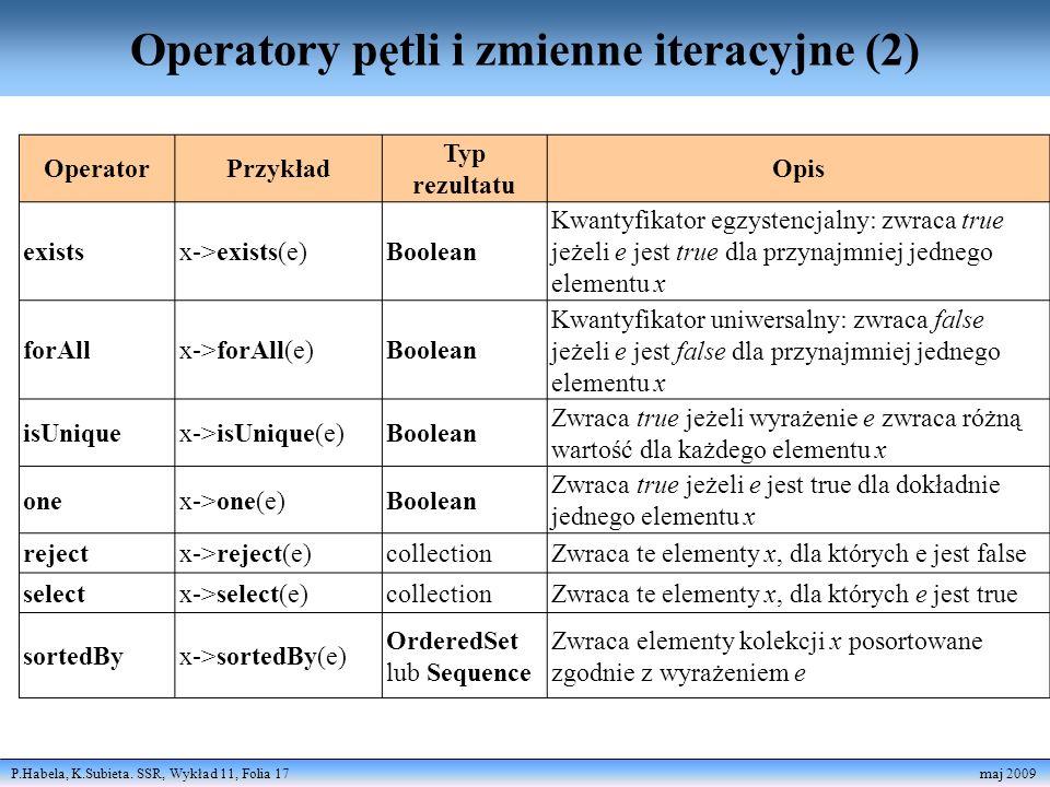 P.Habela, K.Subieta. SSR, Wykład 11, Folia 17 maj 2009 Operatory pętli i zmienne iteracyjne (2) OperatorPrzykład Typ rezultatu Opis existsx->exists(e)