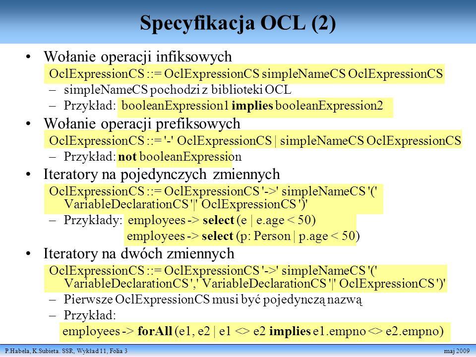 P.Habela, K.Subieta. SSR, Wykład 11, Folia 3 maj 2009 Wołanie operacji infiksowych OclExpressionCS ::= OclExpressionCS simpleNameCS OclExpressionCS –s