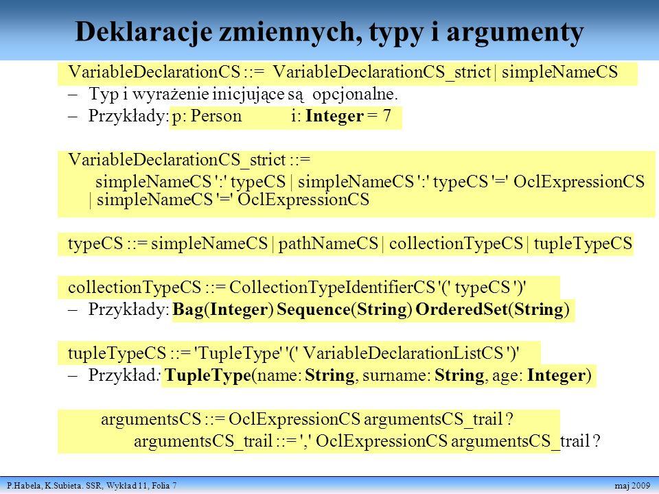 P.Habela, K.Subieta. SSR, Wykład 11, Folia 7 maj 2009 Deklaracje zmiennych, typy i argumenty VariableDeclarationCS ::= VariableDeclarationCS_strict |