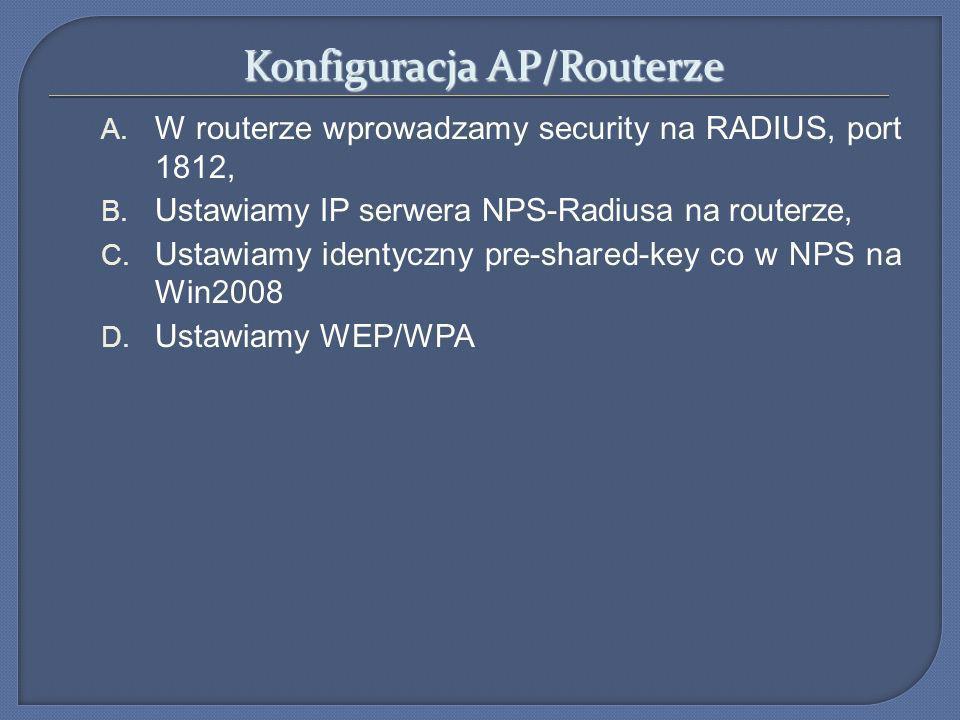 Konfiguracja AP/Routerze A. W routerze wprowadzamy security na RADIUS, port 1812, B. Ustawiamy IP serwera NPS-Radiusa na routerze, C. Ustawiamy identy