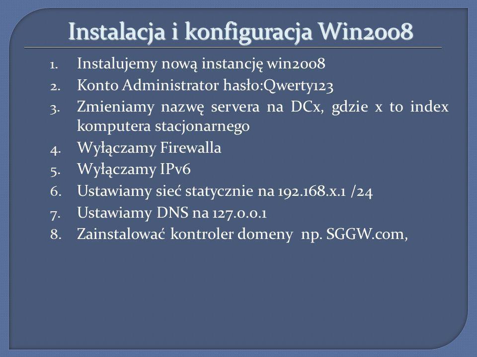 Instalacja i konfiguracja Win2008 1. Instalujemy nową instancję win2008 2. Konto Administrator hasło:Qwerty123 3. Zmieniamy nazwę servera na DCx, gdzi