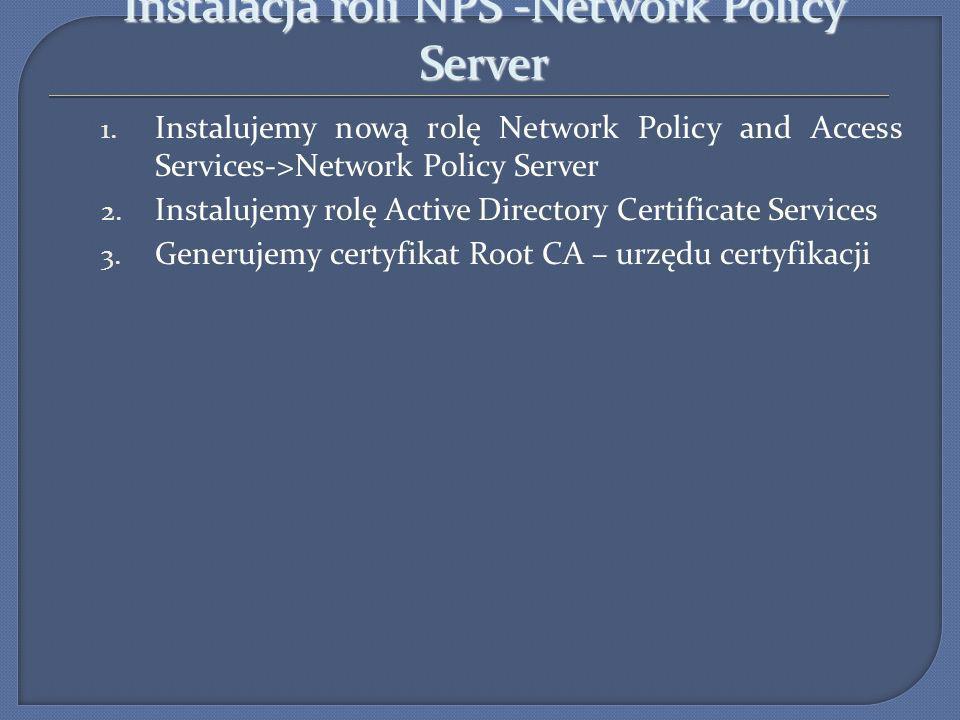 Instalacja roli NPS -Network Policy Server 1. Instalujemy nową rolę Network Policy and Access Services->Network Policy Server 2. Instalujemy rolę Acti