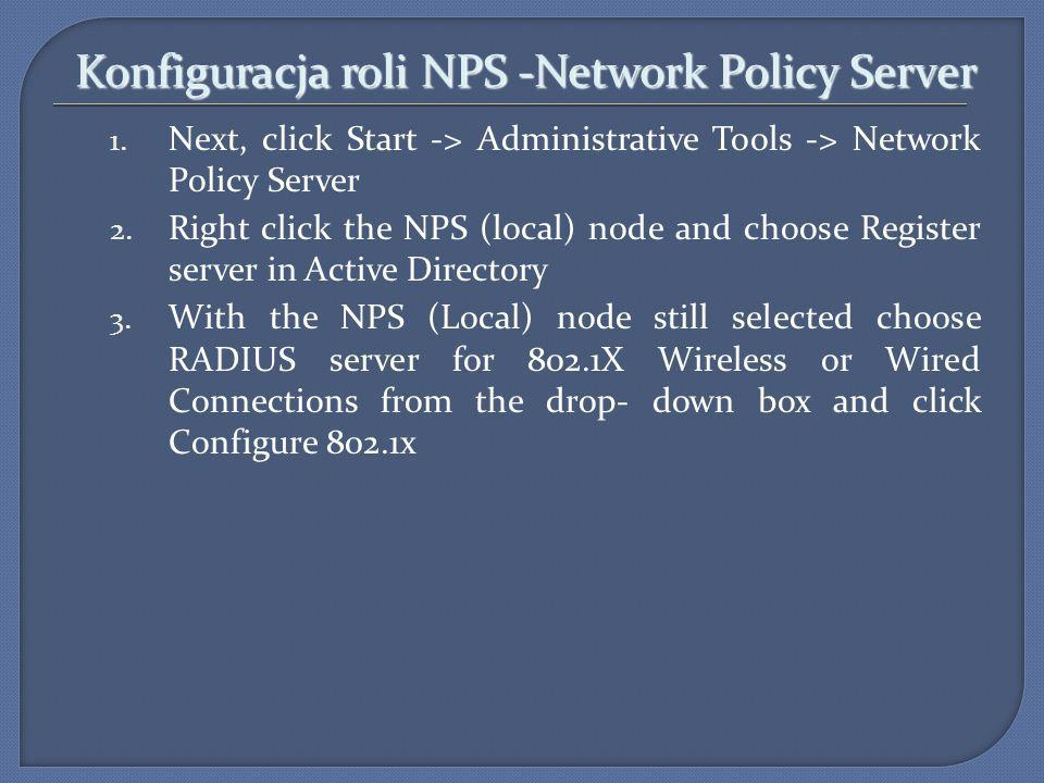 Konfiguracja roli NPS -Network Policy Server 1. Next, click Start -> Administrative Tools -> Network Policy Server 2. Right click the NPS (local) node