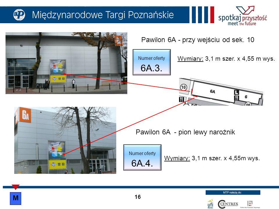 Pawilon 6A - przy wejściu od sek. 10 Wymiary: 3,1 m szer. x 4,55 m wys. Numer oferty 6A.3. Pawilon 6A - pion lewy narożnik Numer oferty 6A.4. Wymiary: