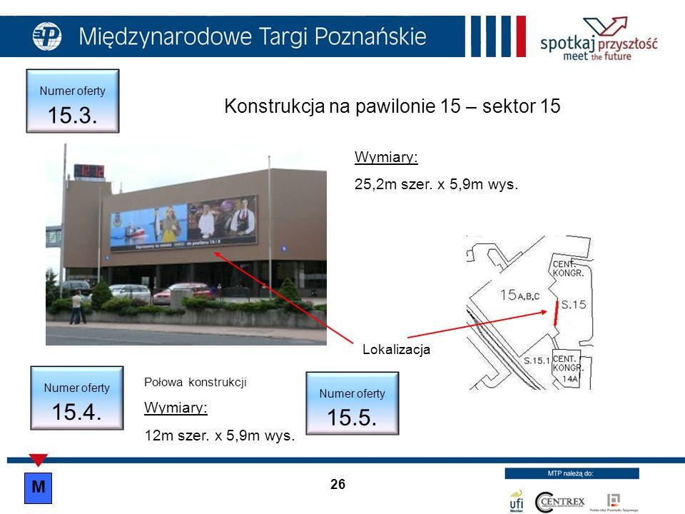Numer oferty 15.3. Konstrukcja na pawilonie 15 – sektor 15 Lokalizacja Wymiary: 25,2m szer. x 5,9m wys. Numer oferty 15.4. Numer oferty 15.5. Połowa k