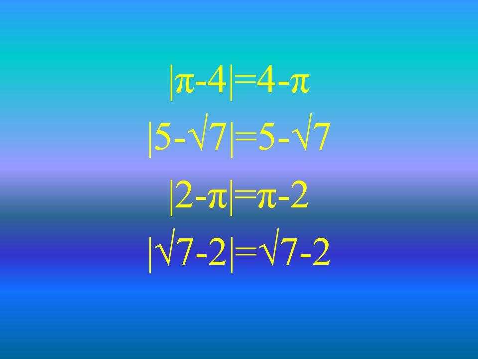|π-4|=4-π |5-7|=5-7 |2-π|=π-2 |7-2|=7-2