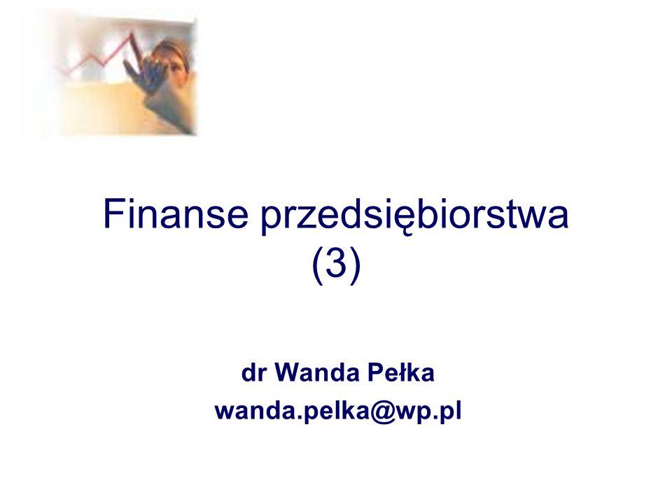 Finanse przedsiębiorstwa (3) dr Wanda Pełka wanda.pelka@wp.pl