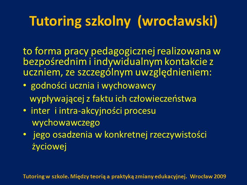 Tutoring szkolny (wrocławski) to forma pracy pedagogicznej realizowana w bezpośrednim i indywidualnym kontakcie z uczniem, ze szczególnym uwzględnieni