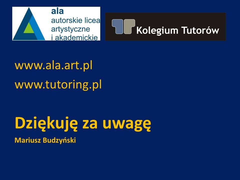 www.ala.art.pl www.tutoring.pl Dziękuję za uwagę Mariusz Budzyński