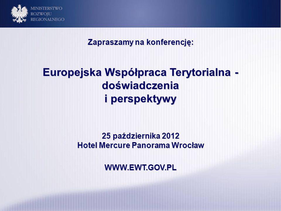 Zapraszamy na konferencję: Europejska Współpraca Terytorialna - doświadczenia i perspektywy 25 października 2012 Hotel Mercure Panorama Wrocław WWW.EW