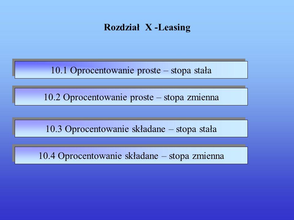10.4 Oprocentowanie składane – stopa zmienna 10.3 Oprocentowanie składane – stopa stała 10.2 Oprocentowanie proste – stopa zmienna Rozdział X -Leasing