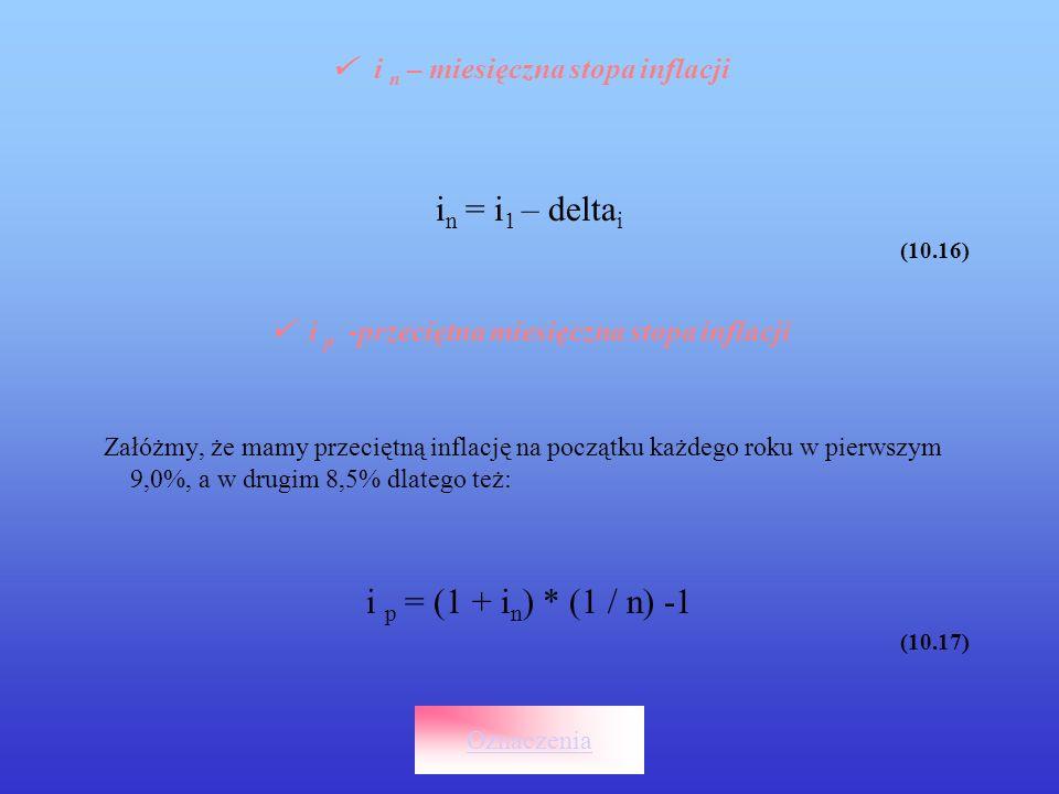 i n – miesięczna stopa inflacji i n = i 1 – delta i (10.16) i p -przeciętna miesięczna stopa inflacji Załóżmy, że mamy przeciętną inflację na początku