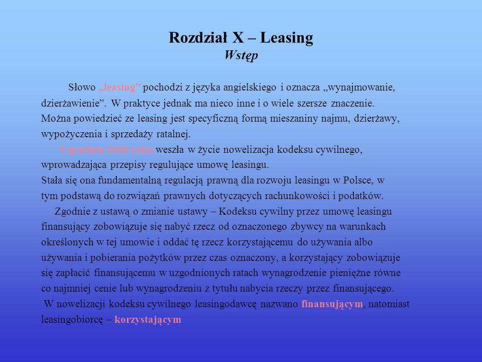 Rozdział X – Leasing Wstęp Słowo leasing pochodzi z języka angielskiego i oznacza wynajmowanie, dzierżawienie. W praktyce jednak ma nieco inne i o wie