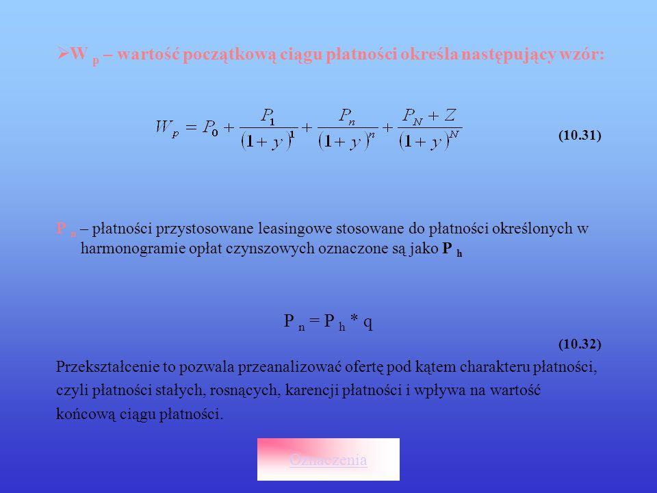 W p – wartość początkową ciągu płatności określa następujący wzór: (10.31) P n – płatności przystosowane leasingowe stosowane do płatności określonych