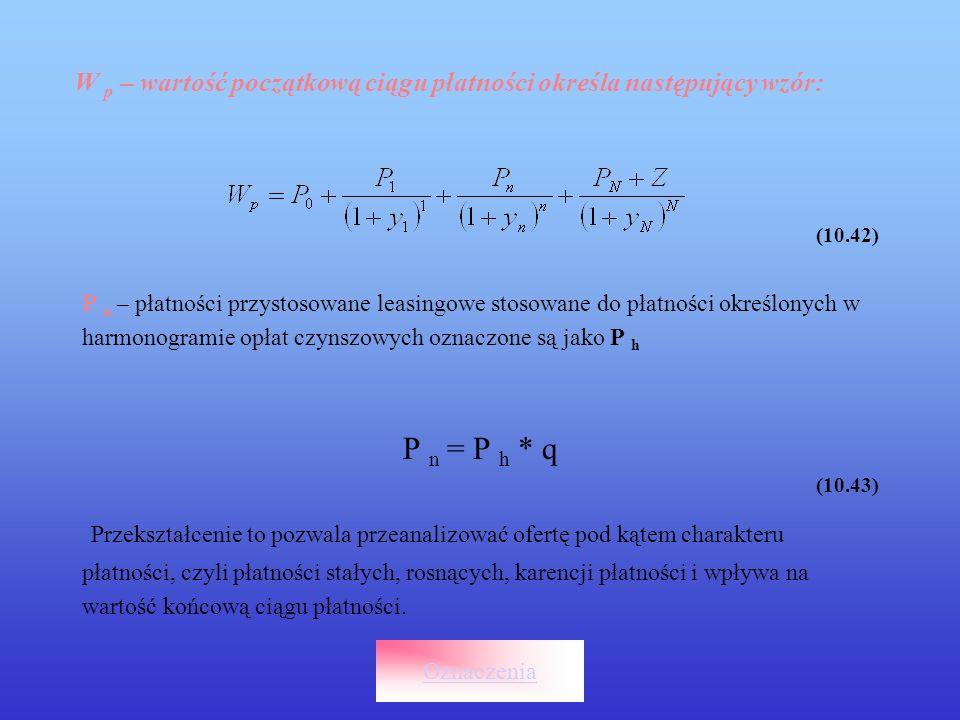 (10.42) P n – płatności przystosowane leasingowe stosowane do płatności określonych w harmonogramie opłat czynszowych oznaczone są jako P h P n = P h