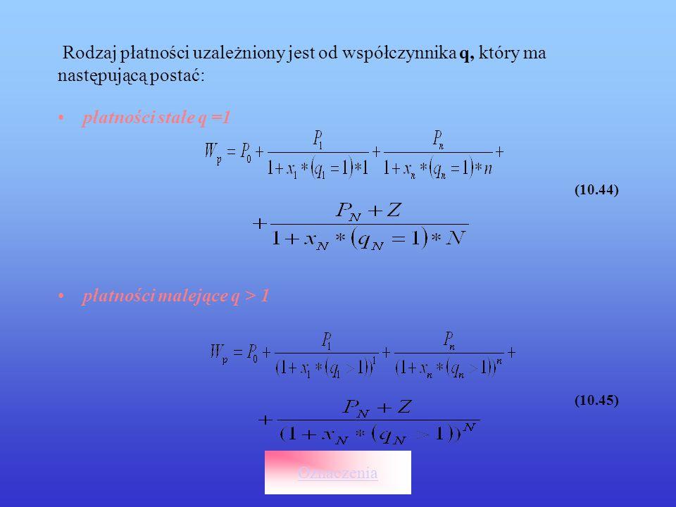 Rodzaj płatności uzależniony jest od współczynnika q, który ma następującą postać: płatności stałe q =1 (10.44) płatności malejące q > 1 (10.45) Oznac