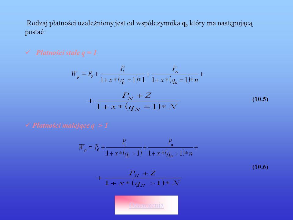 Płatności rosnące q < 1 (10.7) X, Y – roczne stopy procentowe firmy leasingowej X n - roczna stopa procentowa firmy leasingowej oprocentowanie proste Procent prosty nie jest kapitalizowany więc X n – roczną stopę procentową firmy leaingowej oblicza się za pomocą wzoru: X = N * n (10.8) gdzie: X – roczne oprocentowanie firmy leasingowej N = 0, liczba miesięcy Oznaczenia