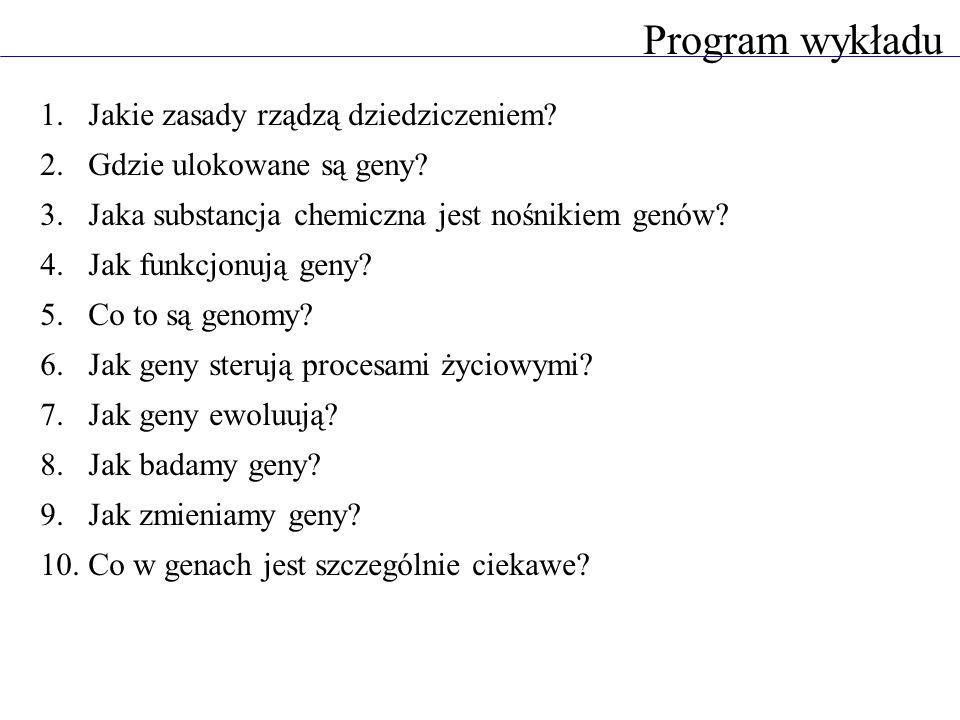 Program wykładu 1.Jakie zasady rządzą dziedziczeniem? 2.Gdzie ulokowane są geny? 3.Jaka substancja chemiczna jest nośnikiem genów? 4.Jak funkcjonują g