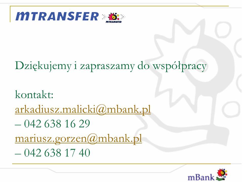 Dziękujemy i zapraszamy do współpracy kontakt: arkadiusz.malicki@mbank.pl – 042 638 16 29 mariusz.gorzen@mbank.pl – 042 638 17 40 arkadiusz.malicki@mbank.pl mariusz.gorzen@mbank.pl