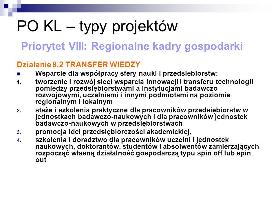 PO KL – typy projektów Priorytet VIII: Regionalne kadry gospodarki Działanie 8.2 TRANSFER WIEDZY Wsparcie dla współpracy sfery nauki i przedsiębiorstw: 1.
