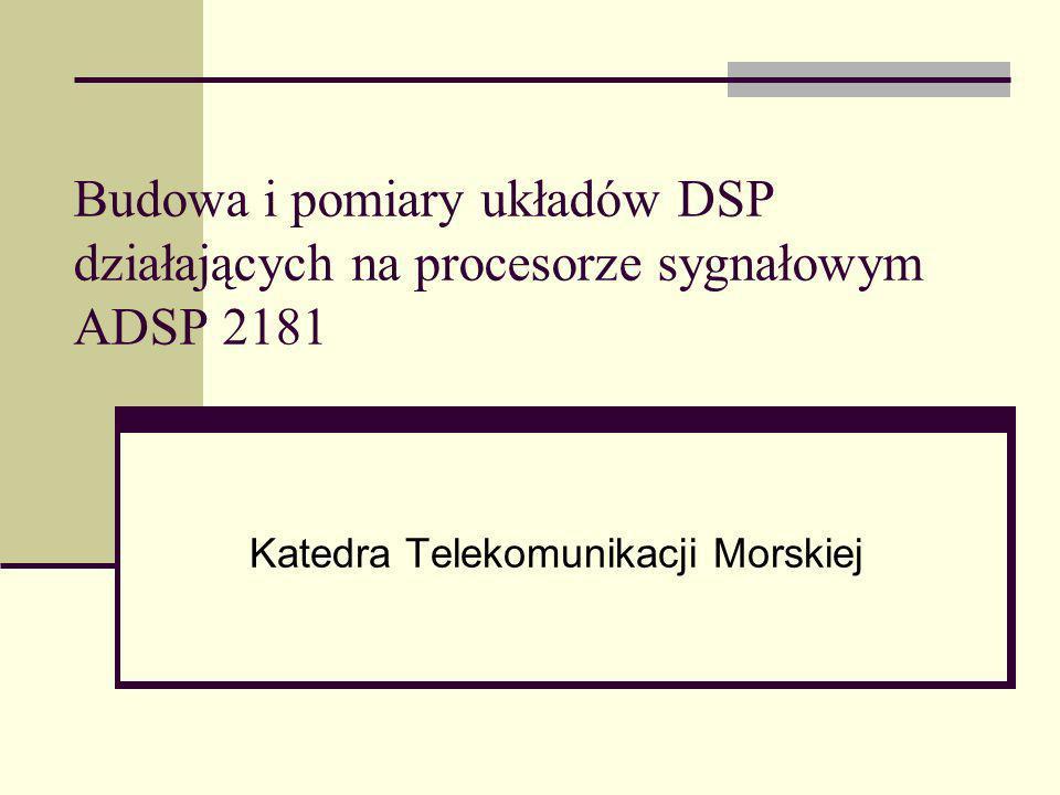 Budowa i pomiary układów DSP działających na procesorze sygnałowym ADSP 2181 Katedra Telekomunikacji Morskiej