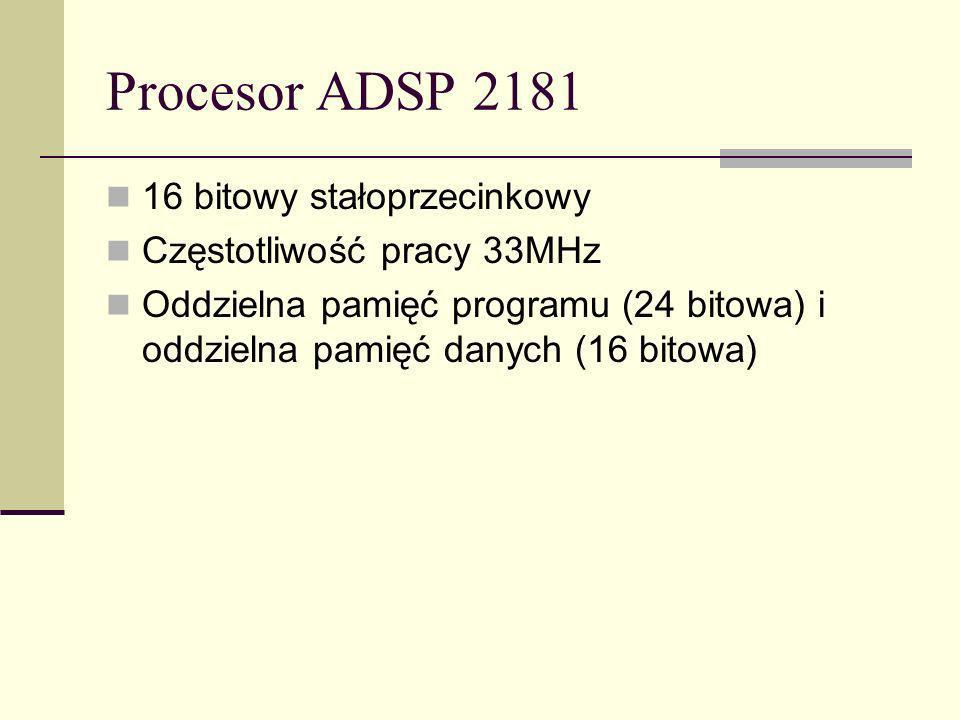 Procesor ADSP 2181 16 bitowy stałoprzecinkowy Częstotliwość pracy 33MHz Oddzielna pamięć programu (24 bitowa) i oddzielna pamięć danych (16 bitowa)