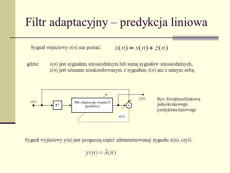 Filtr adaptacyjny – predykcja liniowa Sygnał wejściowy x(n) ma postać: gdzie: s(n) jest sygnałem sinusoidalnym lub sumą sygnałów sinusoidalnych, z(n)