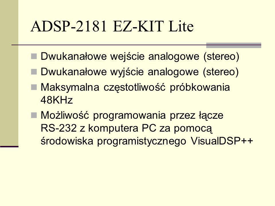 ADSP-2181 EZ-KIT Lite Dwukanałowe wejście analogowe (stereo) Dwukanałowe wyjście analogowe (stereo) Maksymalna częstotliwość próbkowania 48KHz Możliwo