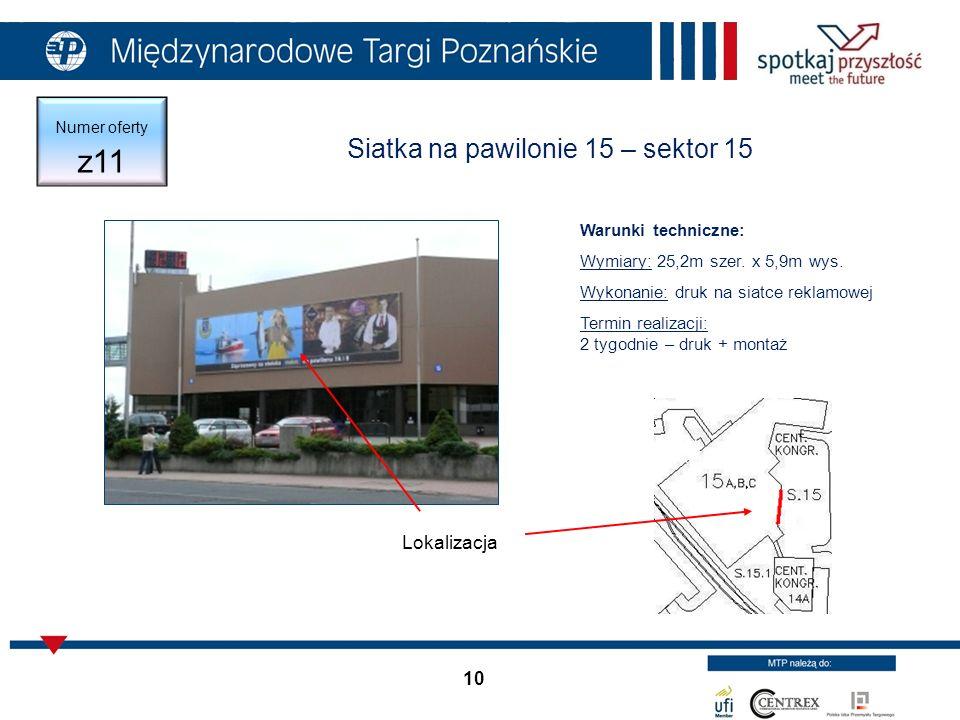 10 Numer oferty z11 Siatka na pawilonie 15 – sektor 15 Lokalizacja Warunki techniczne: Wymiary: 25,2m szer.