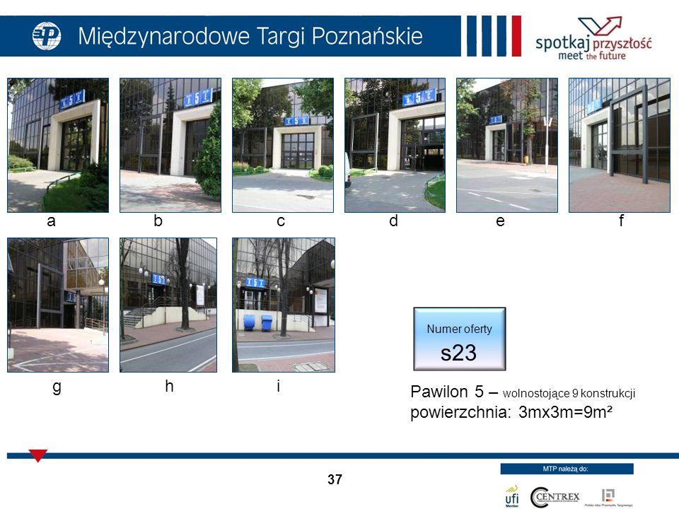 37 Pawilon 5 – wolnostojące 9 konstrukcji powierzchnia: 3mx3m=9m² Numer oferty s23 abd g cef hi