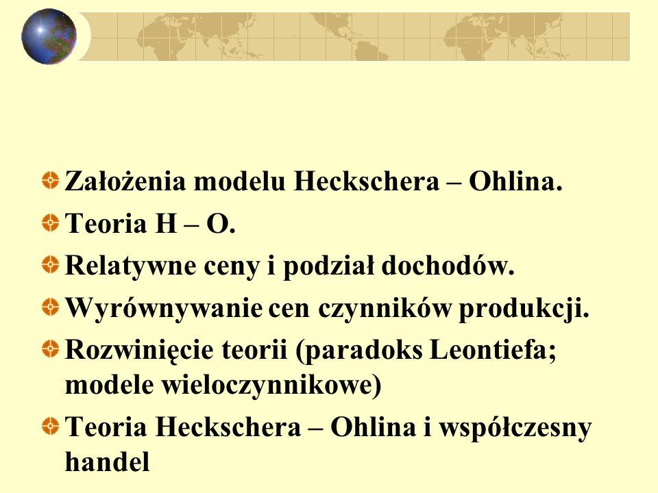 Założenia modelu H-O Dwa kraje, dwa dobra, dwa czynniki produkcji; Brak różnic w stosowanych technologiach; Różna czynnikochłonność produkowanych towarów; Brak korzyści ze skali produkcji; Niepełna specjalizacja produkcji; Jednakowe preferencje konsumentów w skali międzynarodowej;