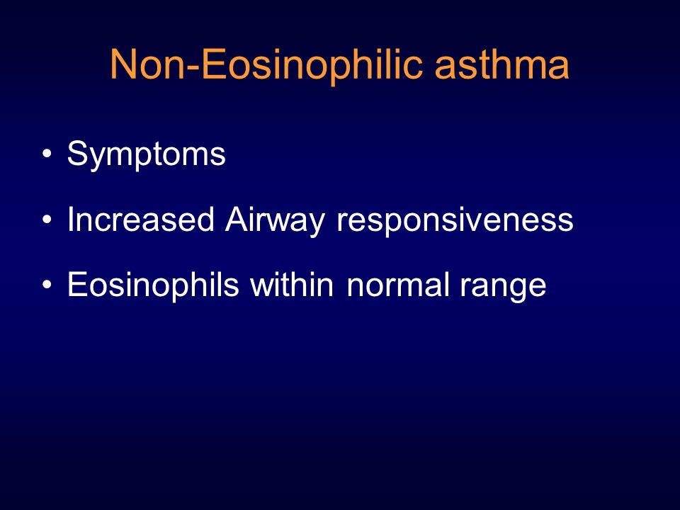 Non-Eosinophilic asthma Symptoms Increased Airway responsiveness Eosinophils within normal range