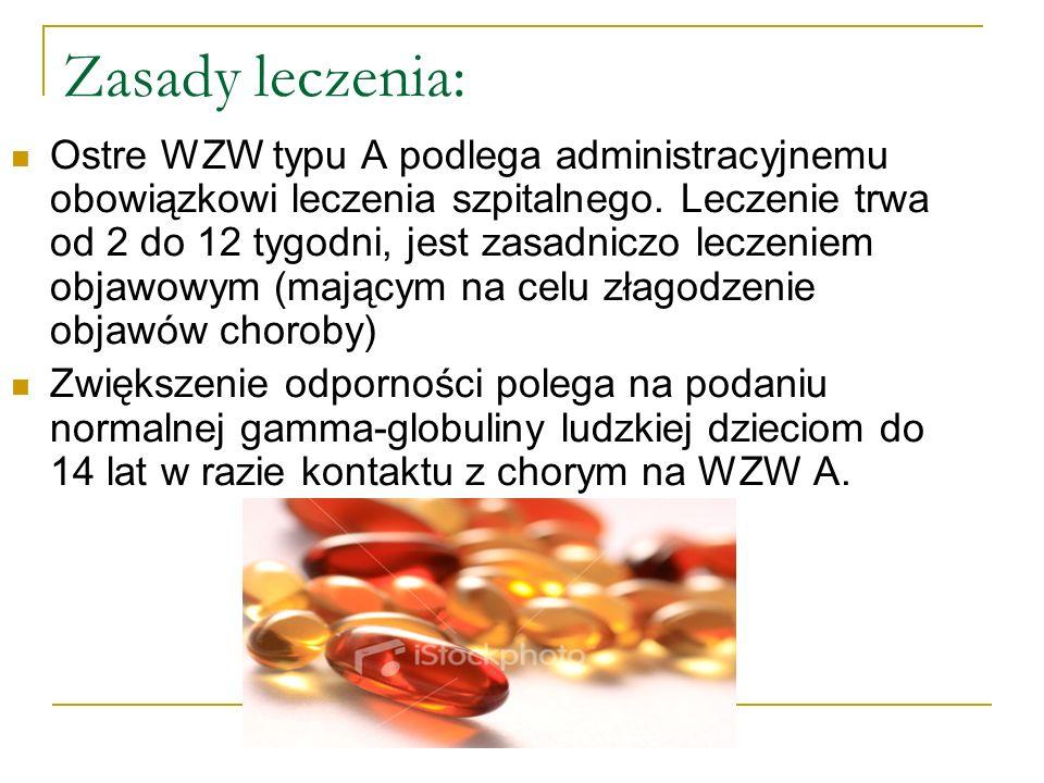 Zasady leczenia: Ostre WZW typu A podlega administracyjnemu obowiązkowi leczenia szpitalnego. Leczenie trwa od 2 do 12 tygodni, jest zasadniczo leczen