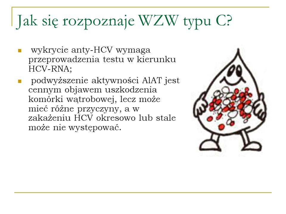 Jak się rozpoznaje WZW typu C? wykrycie anty-HCV wymaga przeprowadzenia testu w kierunku HCV-RNA; podwyższenie aktywności AlAT jest cennym objawem usz
