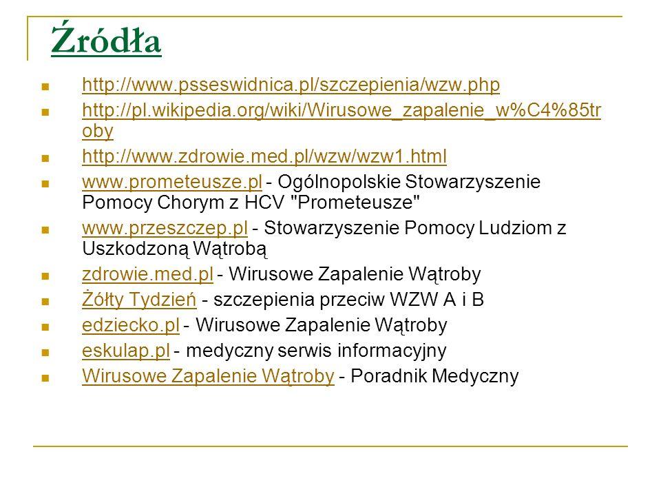 Źródła http://www.psseswidnica.pl/szczepienia/wzw.php http://pl.wikipedia.org/wiki/Wirusowe_zapalenie_w%C4%85tr oby http://pl.wikipedia.org/wiki/Wirus