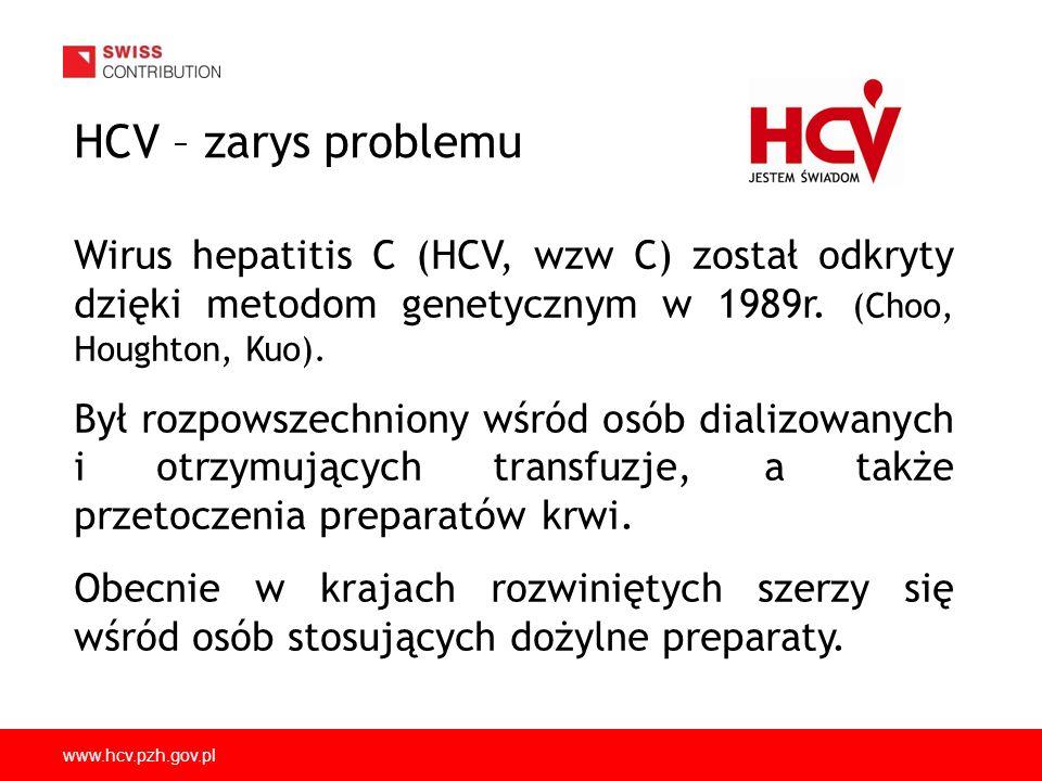 www.hcv.pzh.gov.pl HCV – zarys problemu Choroba wywoływana przez wirus HCV uzyskała różne określenia: cicha żółta epidemia, skryty zabójca, zabójca doskonały, ukryty zabójca wątroby itp.