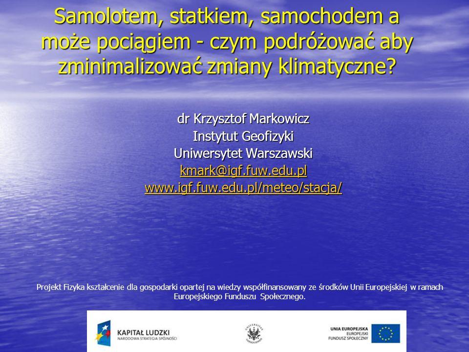 Transport morski Statki emitują do atmosfery następujące związki: NO x SO x CO 2, CO, sadzę oraz POM (związki organiczne) Globalna emisja przez statki pasażerskie i transportowe kmark@igf.fuw.edu.pl www.igf.fuw.edu.pl/meteo/stacja