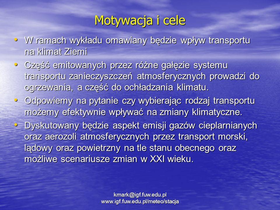 kmark@igf.fuw.edu.pl www.igf.fuw.edu.pl/meteo/stacja Motywacja i cele W ramach wykładu omawiany będzie wpływ transportu na klimat Ziemi W ramach wykła