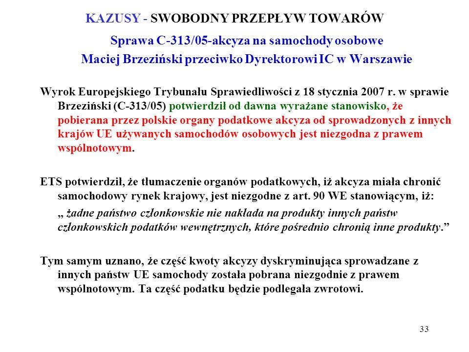 KAZUSY - SWOBODNY PRZEPŁYW TOWARÓW Sprawa C-313/05-akcyza na samochody osobowe Maciej Brzeziński przeciwko Dyrektorowi IC w Warszawie Wyrok Europejskiego Trybunału Sprawiedliwości z 18 stycznia 2007 r.