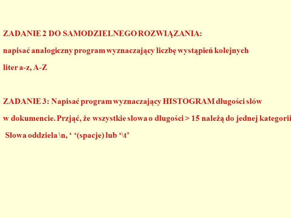 ZADANIE 2 DO SAMODZIELNEGO ROZWIĄZANIA: napisać analogiczny program wyznaczający liczbę wystąpień kolejnych liter a-z, A-Z ZADANIE 3: Napisać program