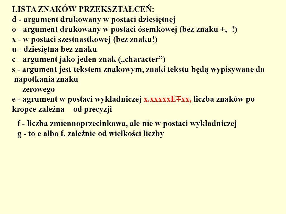 LISTA ZNAKÓW PRZEKSZTAŁCEŃ: d - argument drukowany w postaci dziesiętnej o - argument drukowany w postaci ósemkowej (bez znaku +, -!) x - w postaci sz