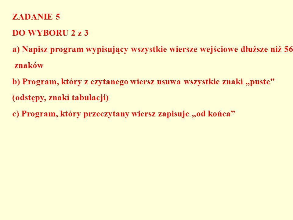 ZADANIE 5 DO WYBORU 2 z 3 a) Napisz program wypisujący wszystkie wiersze wejściowe dłuższe niż 56 znaków b) Program, który z czytanego wiersz usuwa ws