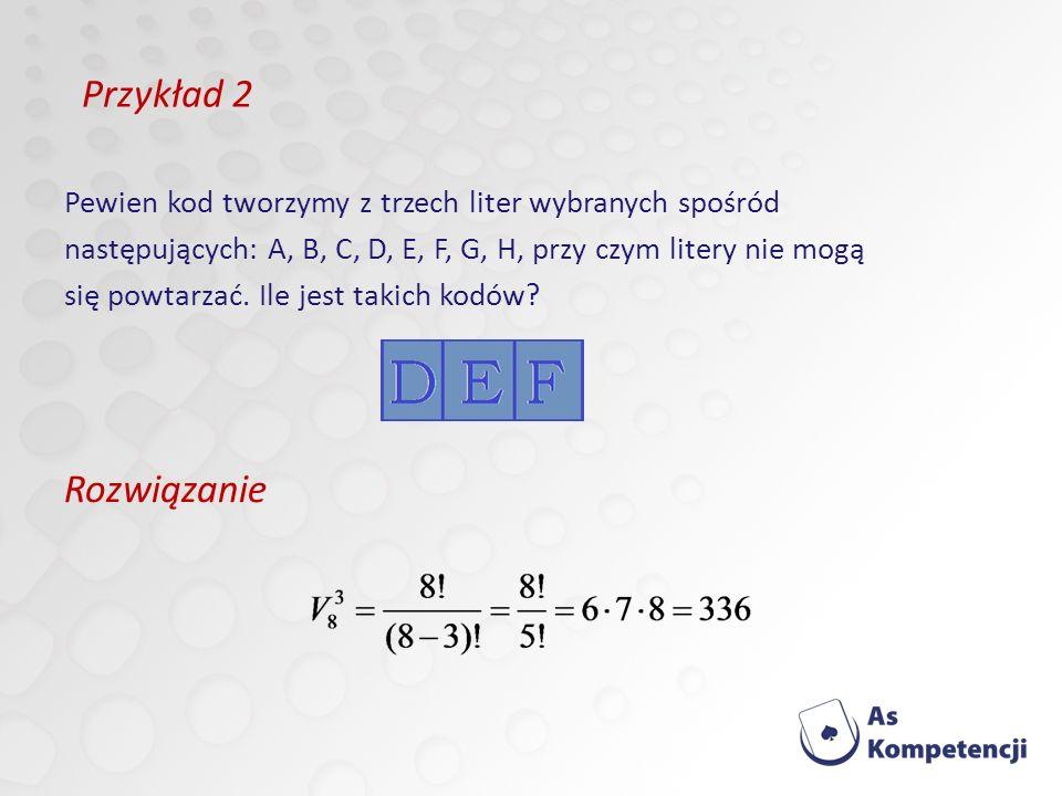 Pewien kod tworzymy z trzech liter wybranych spośród następujących: A, B, C, D, E, F, G, H, przy czym litery nie mogą się powtarzać.