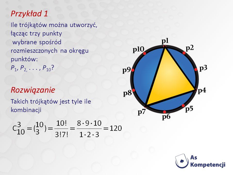 Przykład 1 Ile trójkątów można utworzyć, łącząc trzy punkty wybrane spośród rozmieszczonych na okręgu punktów: P 1, P 2,..., P 10 .