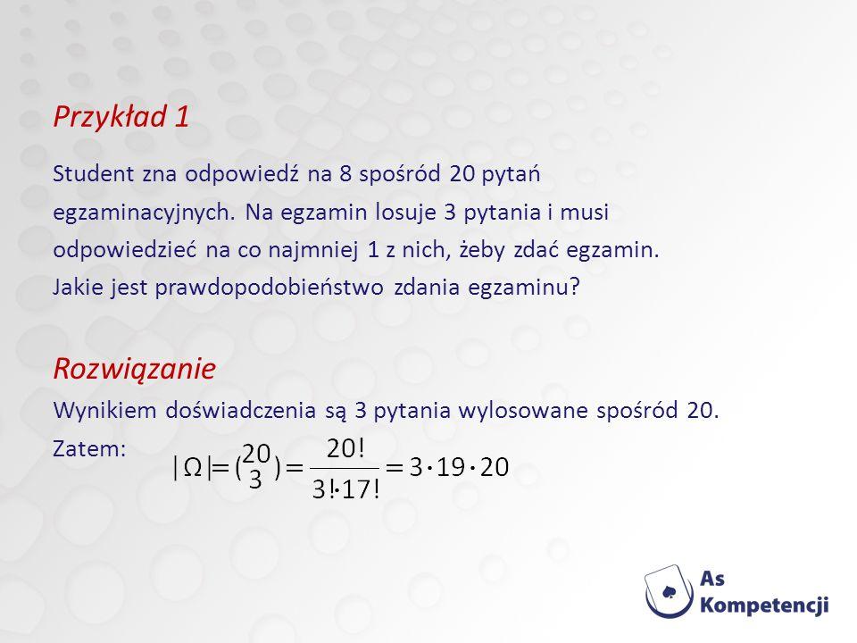 Przykład 1 Student zna odpowiedź na 8 spośród 20 pytań egzaminacyjnych.